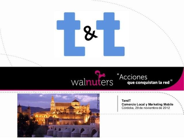 TandTComercio Local y Marketing MobileCórdoba, 29 de noviembre de 2012