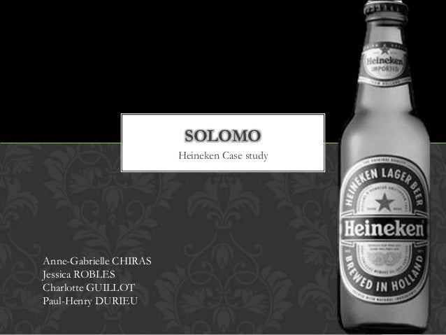 SOLOMO                        Heineken Case studyAnne-Gabrielle CHIRASJessica ROBLESCharlotte GUILLOTPaul-Henry DURIEU