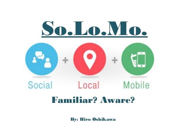 So.Lo.Mo.  Familiar? Aware? By: Hiro Oshikawa  by.: Hiro Oshikawa