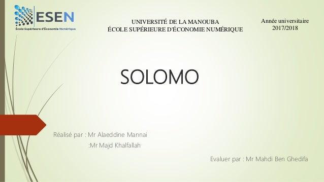 SOLOMO Réalisé par : Mr Alaeddine Mannai :Mr Majd Khalfallah UNIVERSITÉ DE LA MANOUBA ÉCOLE SUPÉRIEURE D'ÉCONOMIE NUMÉRIQU...