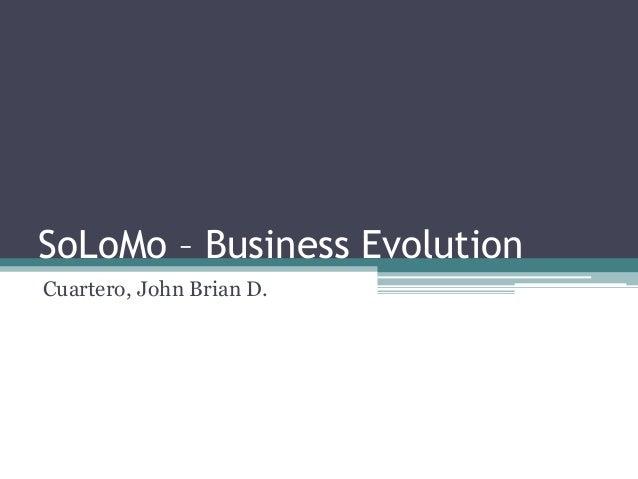 SoLoMo – Business Evolution Cuartero, John Brian D.