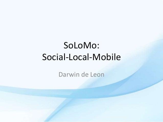 SoLoMo: Social-Local-Mobile Darwin de Leon