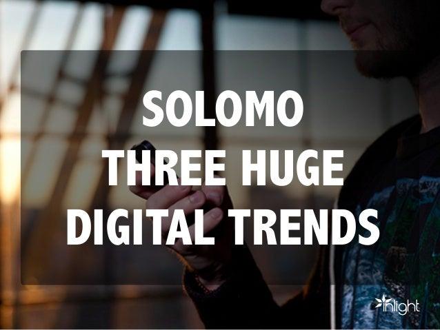 SOLOMO THREE HUGE DIGITAL TRENDS