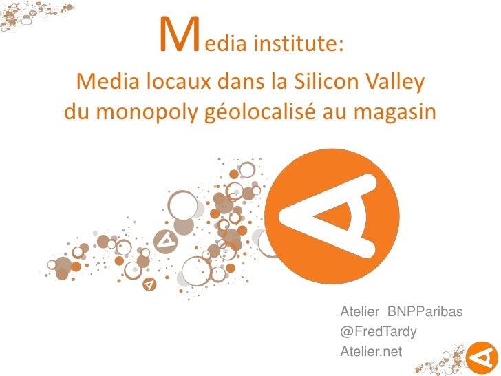 Media institute: Media locaux dans la Silicon Valleydu monopoly géolocalisé au magasin                          Atelier BN...