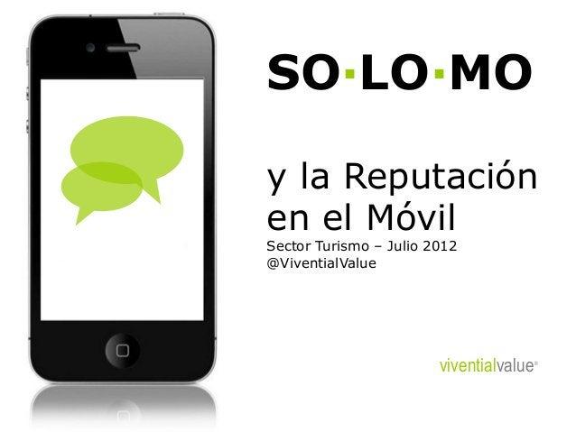 SO·LO·MO y la Reputación en el Móvil Sector Turismo – Julio 2012 @ViventialValue viventialvalue®