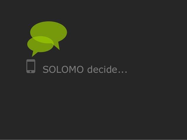 SOLOMO decide...