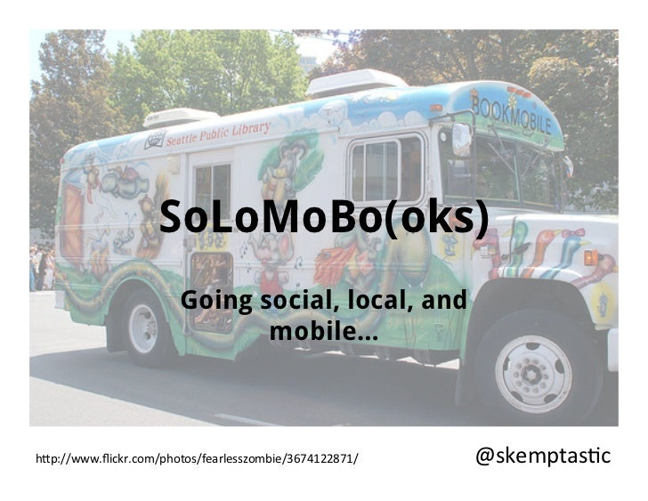 """SoLoMoBo(oks)                         Going social, local, and                                mobile…h""""p://www.flickr.com/p..."""