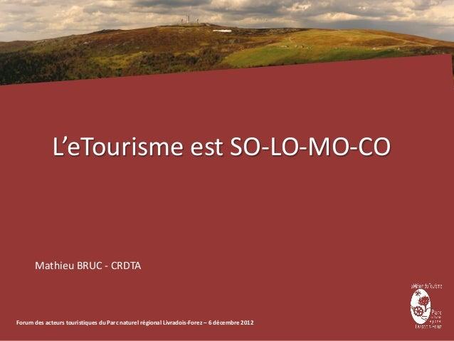 L'eTourisme est SO-LO-MO-CO      Mathieu BRUC - CRDTAForum des acteurs touristiques du Parc naturel régional Livradois-For...