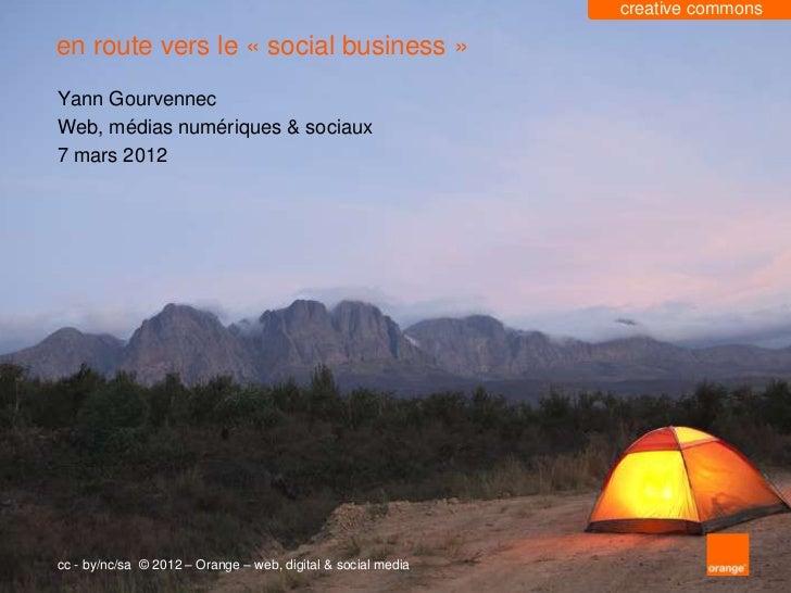 creative commonsen route vers le « social business »Yann GourvennecWeb, médias numériques & sociaux7 mars 2012cc - by/nc/s...
