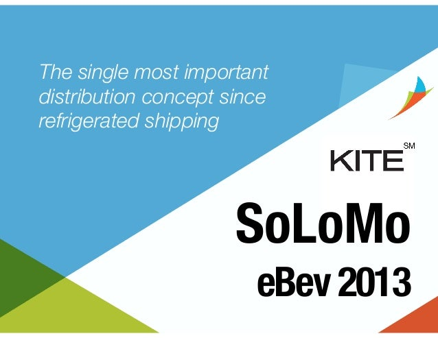 The single most important distribution concept since refrigerated shipping  SoLoMo eBev 2013