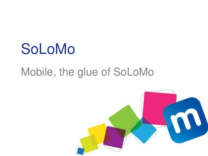 SoLoMoMobile, the glue of SoLoMo