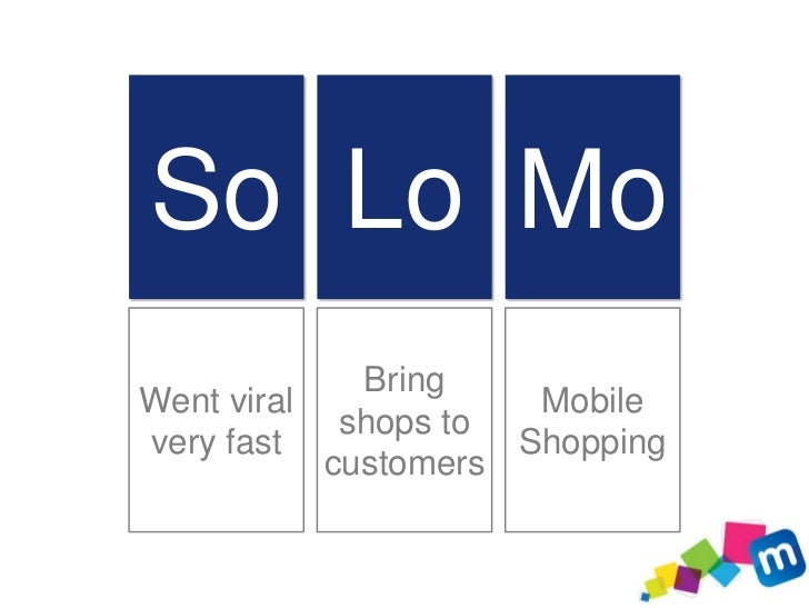 So Lo Mo             BringWent viral            Mobile            shops tovery fast            Shopping           customers