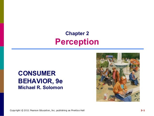 Chapter 2                                         Perception       CONSUMER       BEHAVIOR, 9e       Michael R. SolomonCop...
