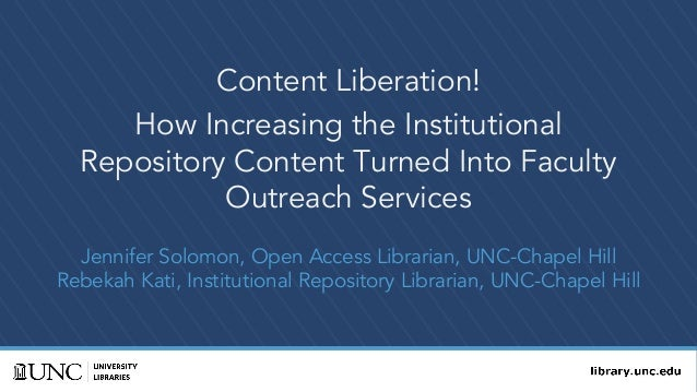 Content Liberation! How Increasing the Institutional Repository Content Turned Into Faculty Outreach Services Jennifer Sol...