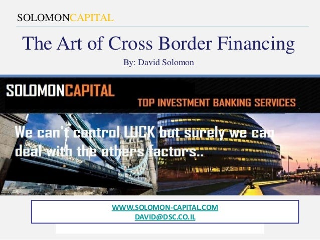 The Art of Cross Border FinancingBy: David Solomon3 Daniel Frish Street., Tel Aviv - 64731 - Tel: +972 3 695 06 66 - Fax: ...