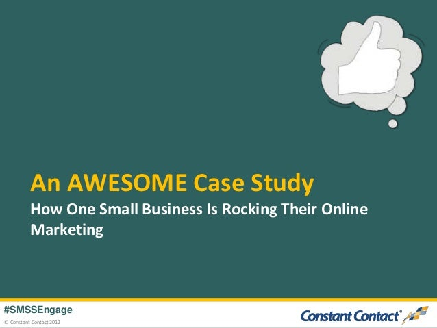 An AWESOME Case Study          How One Small Business Is Rocking Their Online          Marketing#SMSSEngage© Constant Cont...
