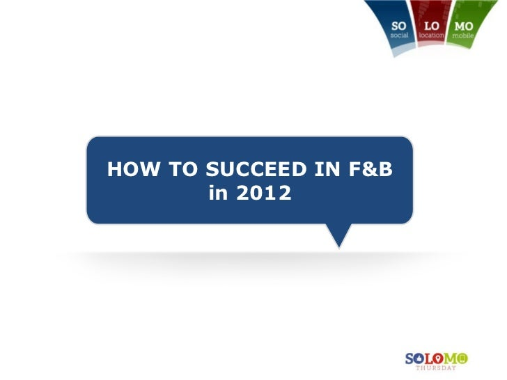 HOW TO SUCCEED IN F&B       in 2012