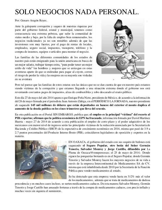 SOLO NEGOCIOS NADA PERSONAL. Por: Genaro Aragón Reyes. Ante la galopante corrupción y saqueo de nuestras riquezas por part...