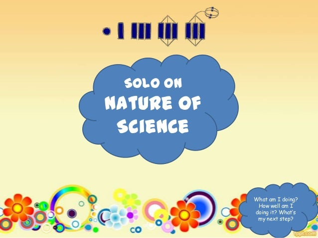 SOLO onNature of Science            What am I doing?             How well am I            doing it? What's             my ...