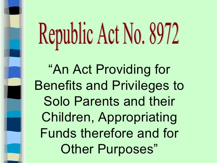 """An Act Providing forBenefits and Privileges to Solo Parents and their Children, Appropriating Funds therefore and for    ..."