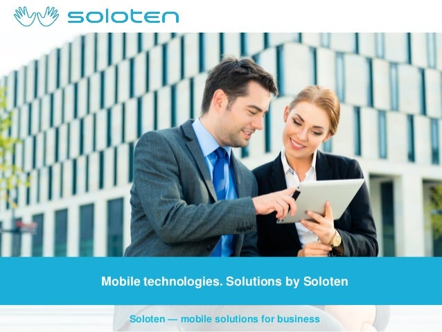 Mobile technologies. Solutions by Soloten Soloten — mobile solutions for business
