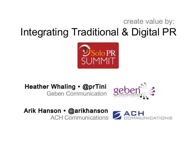 create value by:Integrating Traditional & Digital PRHeather Whaling • @prTini      Geben CommunicationArik Hanson • @arikh...