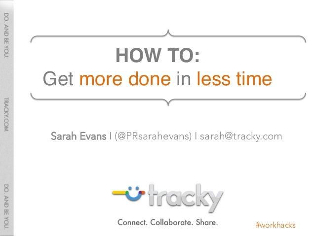 "HOW TO: Get more done in less time""Sarah Evans I (@PRsarahevans) I sarah@tracky.com                                      ..."