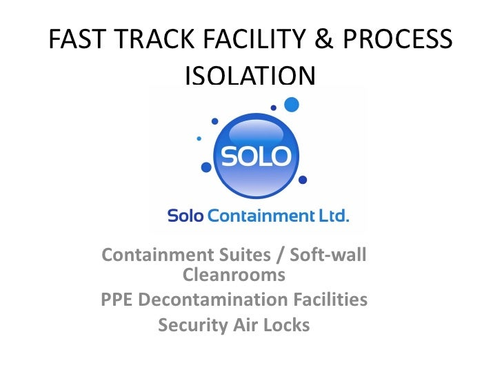 FAST TRACK FACILITY & PROCESS         ISOLATION   Containment Suites / Soft-wall           Cleanrooms   PPE Decontaminatio...