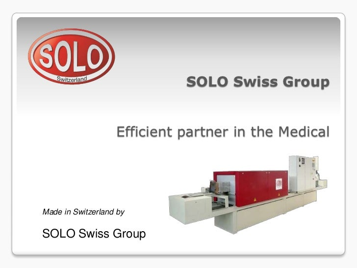 SOLO Swiss Group                   Efficient partner in the MedicalMade in Switzerland bySOLO Swiss Group