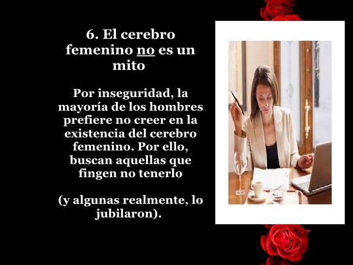 6. El cerebro femenino  no  es un mito  Por inseguridad, la mayoría de los hombres prefiere no creer en la existencia del ...
