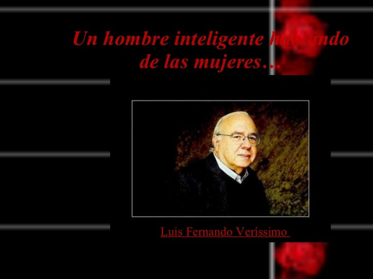 Un hombre inteligente hablando de las mujeres… Luis Fernando Veríssimo