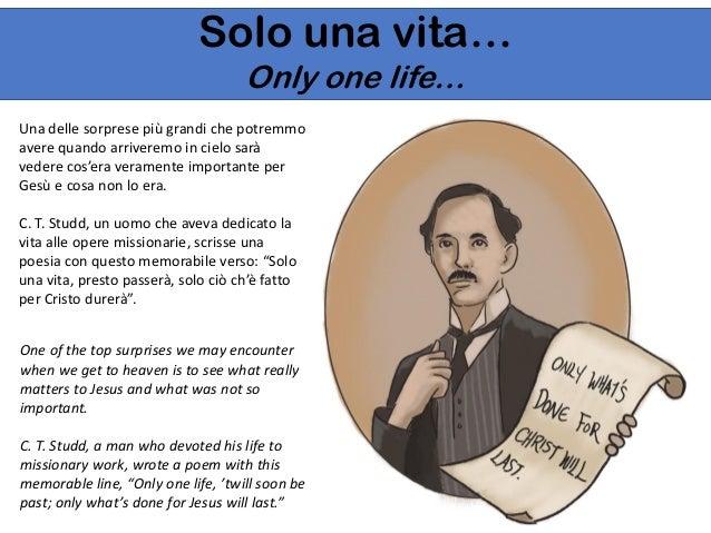 Solo una vita… Only one life… Una delle sorprese più grandi che potremmo avere quando arriveremo in cielo sarà vedere cos'...
