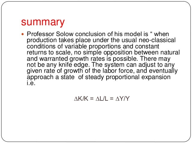"""summary  Professor Solow conclusion of his model is """" when production takes place under the usual neo-classical condition..."""