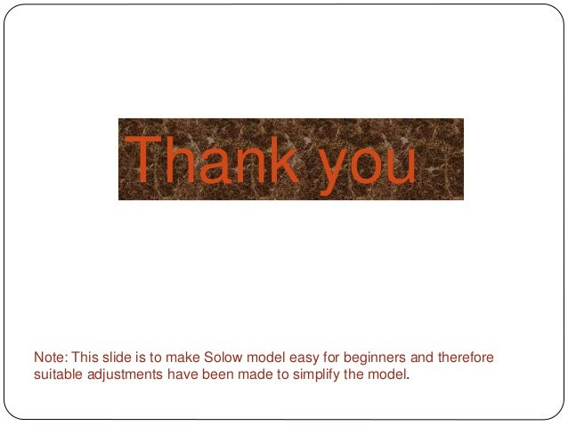 Note: This slide is to make Solow model easy for beginners and therefore suitable adjustments have been made to simplify t...