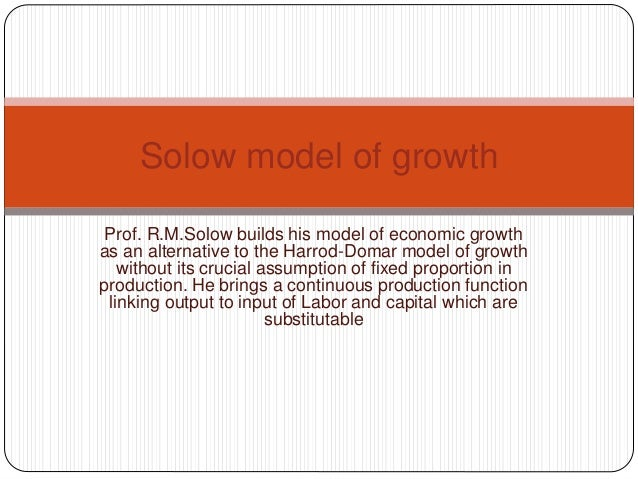 Prof. R.M.Solow builds his model of economic growth as an alternative to the Harrod-Domar model of growth without its cruc...