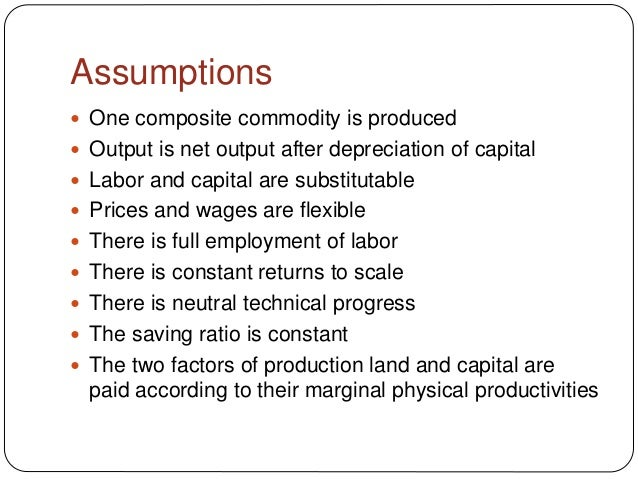 Assumptions  One composite commodity is produced  Output is net output after depreciation of capital  Labor and capital...