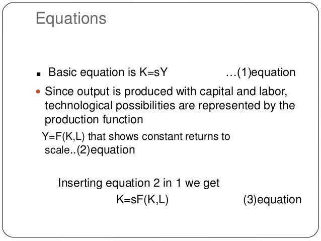 Equations . Basic equation is K=sY …(1)equation  Since output is produced with capital and labor, technological possibili...
