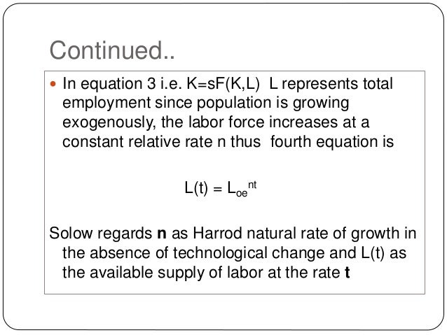 Continued..  In equation 3 i.e. K=sF(K,L) L represents total employment since population is growing exogenously, the labo...