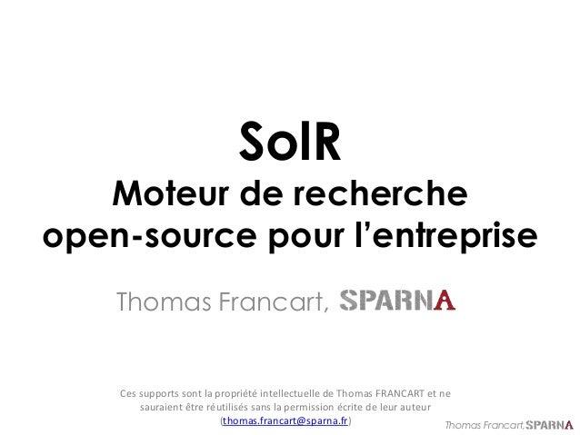 Thomas Francart, SolR Moteur de recherche open-source pour l'entreprise Thomas Francart, Ces supports sont la propriété in...