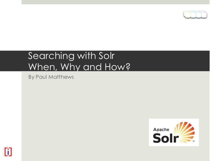 Searching with SolrWhen, Why and How?<br />By Paul Matthews<br />