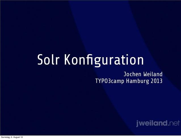 Solr Konfiguration Jochen Weiland TYPO3camp Hamburg 2013 Samstag, 3. August 13
