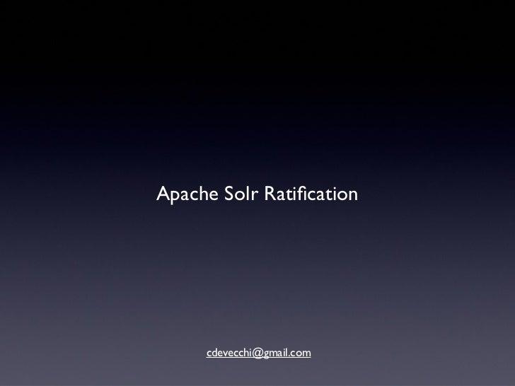 Apache Solr Ratification     cdevecchi@gmail.com