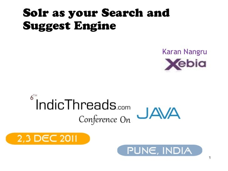 Solr as your Search andSuggest Engine                     Karan Nangru                                    1