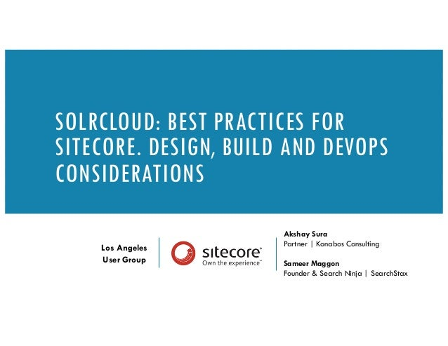 Akshay Sura Partner   Konabos Consulting Sameer Maggon Founder & Search Ninja   SearchStax SOLRCLOUD: BEST PRACTICES FOR S...
