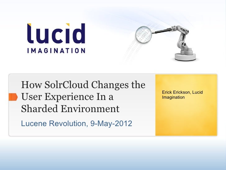 How SolrCloud Changes the                                Erick Erickson, LucidUser Experience In a            ImaginationS...