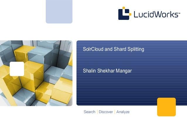 SolrCloud and Shard SplittingShalin Shekhar Mangar