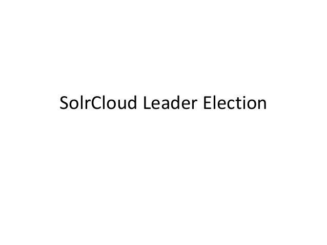 SolrCloud Leader Election
