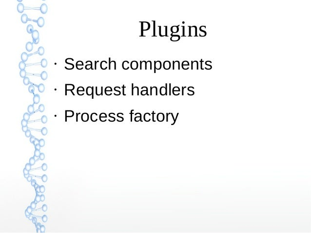 Plugins ● Search components ● Request handlers ● Process factory