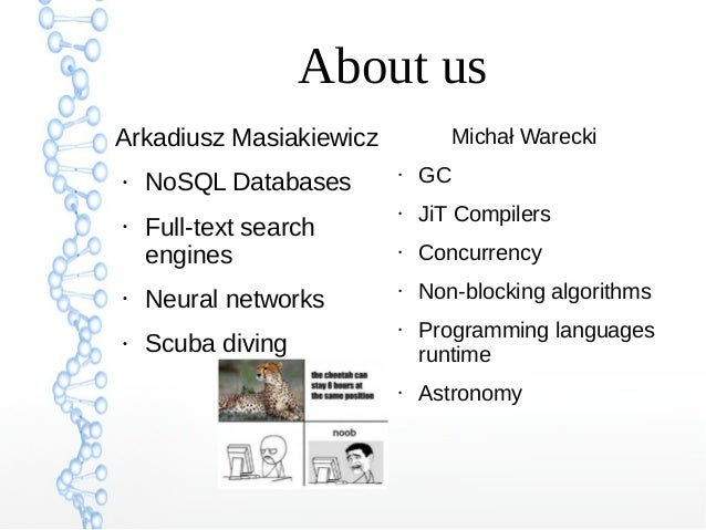 About us Arkadiusz Masiakiewicz ● NoSQL Databases ● Full-text search engines ● Neural networks ● Scuba diving Michał Warec...
