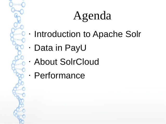 Agenda ● Introduction to Apache Solr ● Data in PayU ● About SolrCloud ● Performance